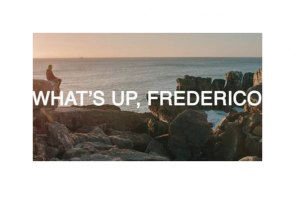 What's Up, Frederico
